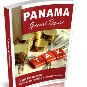 The Definitive Guide To Taxes In Panama | Panama Special Reports