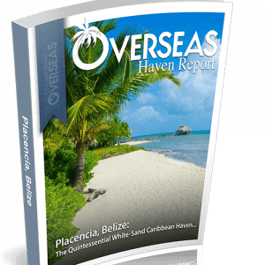 Placencia, Belize Overseas Haven Report
